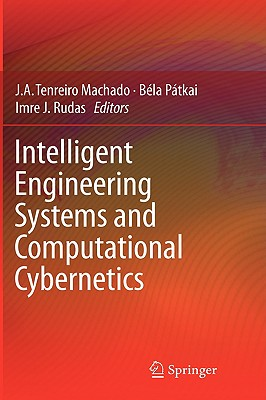 Intelligent Engineering Systems and Computational Cybernetics By Machado, J. A. Tenreiro (EDT)/ Patkai, Bela (EDT)/ Rudas, Imre J. (EDT)
