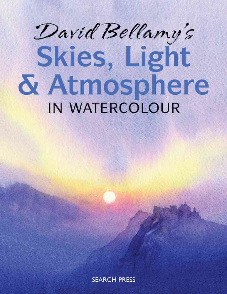 David Bellamy's Skies, Light & Atmosphere in Watercolour By Bellamy, David